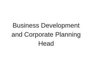 Business Development and Corporate Planning Head