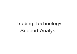 Trading Technology SupportAnalyst